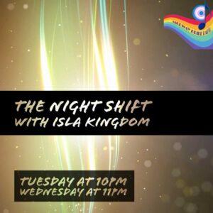 The Night Shift with Isla Kingdom