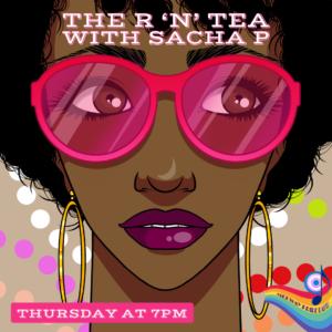 The R 'n' Tea With Sacha P