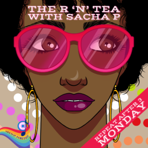Repeat After 3 – 'The R 'N' Tea With Sacha P'